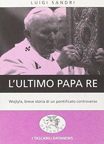 9788879810371: L'ultimo papa re. Wojtyla, breve storia di un pontificato controverso (I tascabili Datanews)
