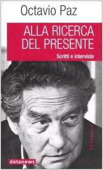 Alla ricerca del presente. Scritti e interviste (8879813056) by Octavio Paz