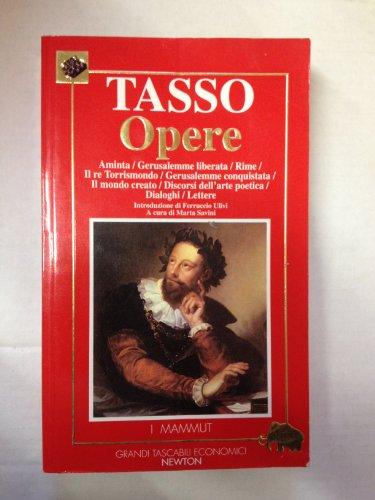 Opere: Aminta-Gerusalemme liberata-Rime-Il re Torrismondo-Gerusalemme conquistata-Il mondo: Torquator Tasso