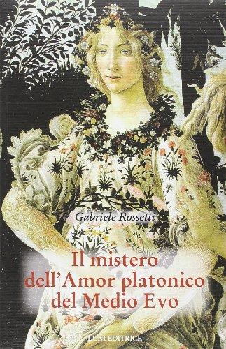 Il mistero dell'amor platonico nel Medioevo: 2: Gabriele Rossetti