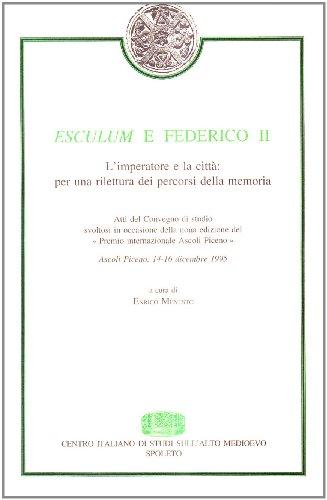 9788879882958: Esculum e Federico II. L'imperatore e la città: per una rilettura dei percorsi della memoria (Atti del Premio internaz. Ascoli Piceno)
