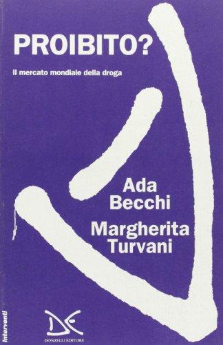 Proibito? Il mercato mondiale della droga.: Becchi,Ada. Turvani,Margherita.