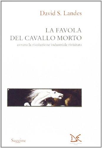 La Favola del Cavallo Morto ovvero la rivoluzione industriale rivisitata (8879890638) by Landes, David S.