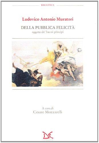Della pubblica felicita, oggetto de' buoni principi (Biblioteca) (Italian Edition): Muratori, ...