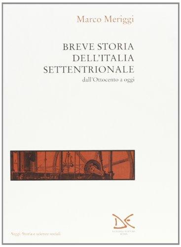 Breve storia dell'Italia settentrionale. Dall'Ottocento a oggi.: Meriggi,Marco.