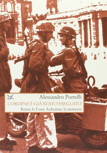 L'Ordine e Gia Stato Eseguito: Roma, Le Fosse Ardeatine, La Memoria: Portelli, Alessandro