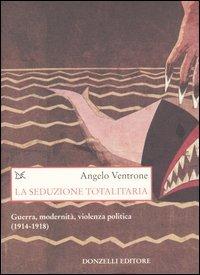 9788879898409: La seduzione totalitaria. Guerra, modernità, violenza politica. (1914-1918)