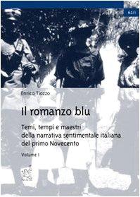 9788879996211: Il romanzo blu. Temi, tempi e maestri della narrativa sentimentale italiana del primo Novecento: 1