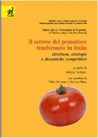 9788879999786: Il settore del pomodoro trasformato in Italia. Struttura, strategie e dinamiche competitive