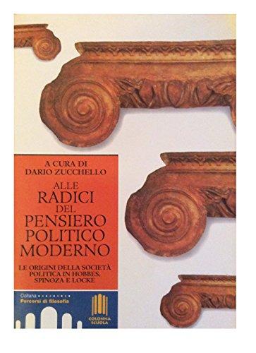 9788880091417: Alle radici del pensiero politico moderno. Le origini della società politica in Hobbes, Spinoza e Locke