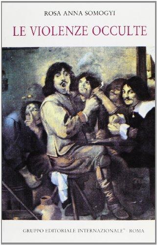 Le violenze occulte.: Somogyi,Rosa Anna.