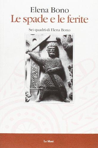 9788880120216: Le spade e le ferite: Sei quadri di Elena Bono (Italian Edition)