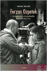 9788880124634: Ferzan Ozpetek. La leggerezza e la profondità