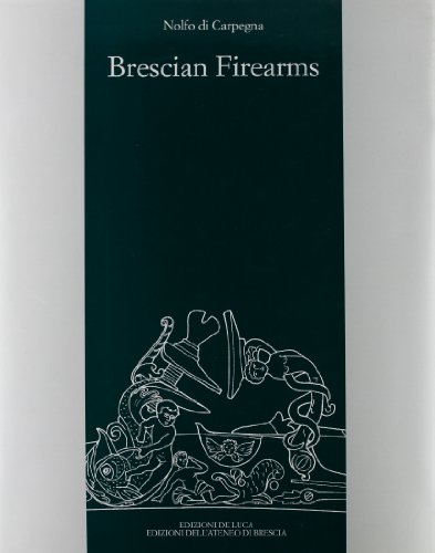 BRESCIAN FIREARMS from Matchlock to Flintlock. A Comenium of names, marks and works together with...