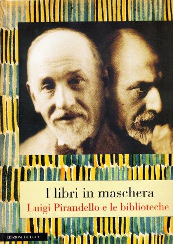 I libri in maschera: Luigi Pirandello e le biblioteche (Italian Edition)