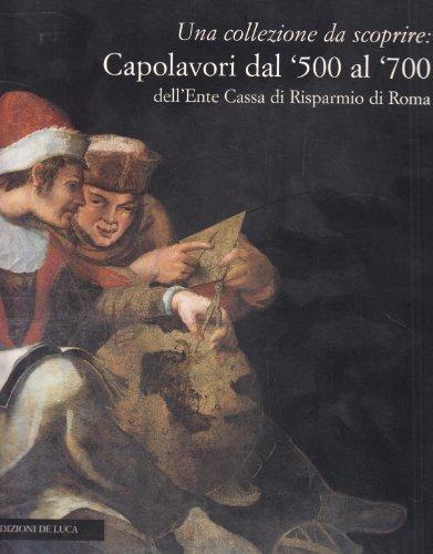 Una Collezione Da Scoprire: Capolavori Dal 500 Al 700 Dell ente Cassa Di Risparmio Di Roma: aa.vv.