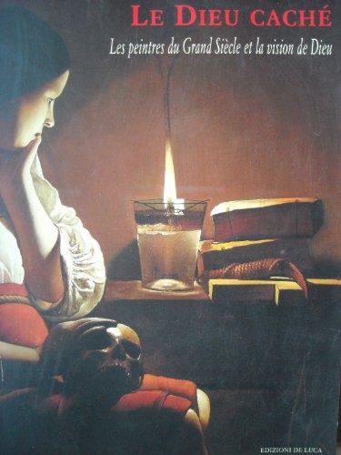 9788880163886: Le Dieu cache - Les peintres du Grand Siecle et la vision de Dieu -