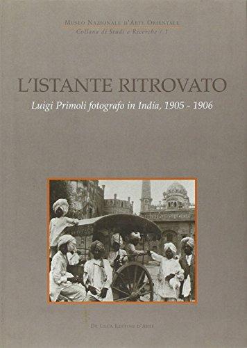 L istante ritrovato. Luigi Primoli fotografo in India, 1905-1906. Catalogo della mostra (Roma, 19 ...