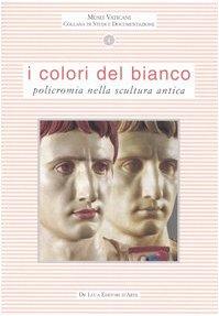 9788880166337: I colori del bianco. Policromia nella scultura antica