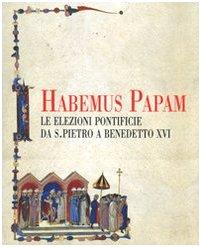 9788880167440: Habemus papam. Le elezioni pontificie da San Pietro a Bendetto XVI. Catalogo della mostra (Città del Vaticano, 7 dicembre 2006-9 aprile 2007)