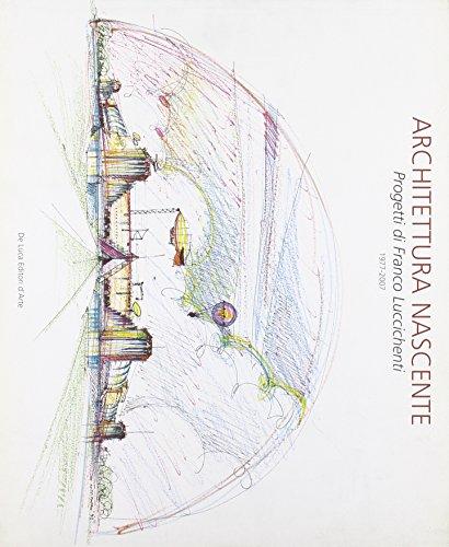 9788880167778: Architettura nascente. Progetti di Franco Luccichenti 1977-2007