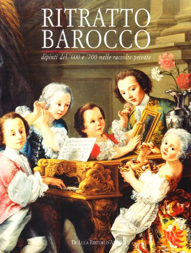 9788880168799: RITRATTO BAROCCO: DIPINTI DEL '600 E '700 NELLE RACCOLTE PRIVATE (Baroque Portraits: Paintings from the 17th and 18th Centuries in Private Collections)