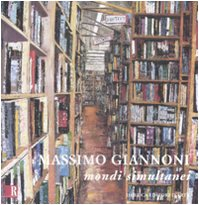 Massimo Giannoni. Mondi simultanei. Catalogo della mostra