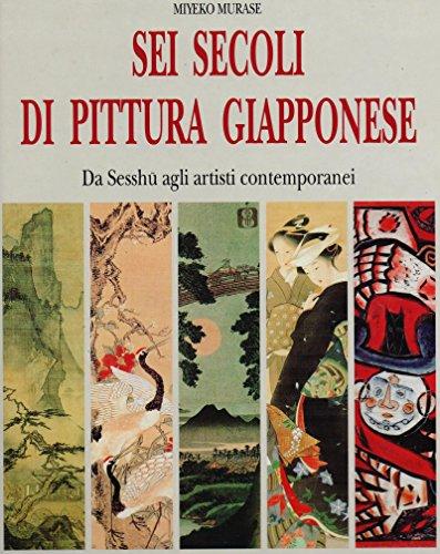 Sei Secoli di Pittura Giapponese : Da Sesshu agli artisti contemporanei: Murase, Miyeko