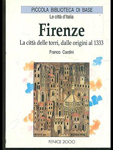 Firenze la città delle torri dale origini al 1933: Cardini,Franco.
