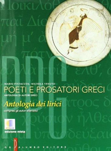 9788880207276: Poeti e prosatori greci. Antologia dei lirici dell'età arcaica all'ellenismo. Per il Liceo classico. Con espansione online