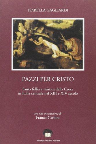 9788880240327: Pazzi per Cristo: Santa follia e mistica della Croce in Italia centrale (secoli XIII- XIV) (Piccola biblioteca di ricerca storica)