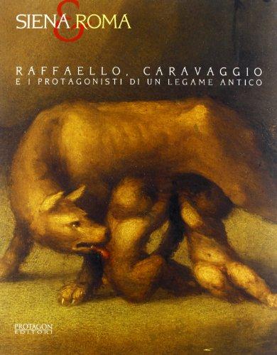 9788880241515: Siena e Roma. Raffaello, Caravaggio e i protagonisti di un legame antico