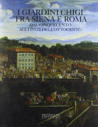 9788880241577: I giardini Chigi tra Siena e Roma dal Cinquecento agli inizi dell'Ottocento