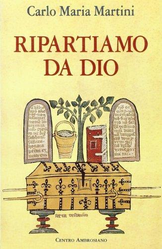 RIPARTIAMO DA DIO - Lettera pastorale per l'anno 1995-1996: MARTINI, CARLO MARIA