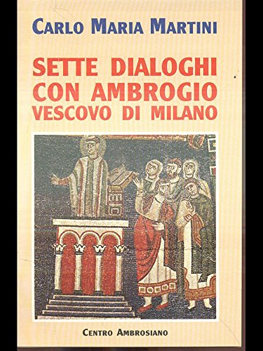 Sette dialoghi con Ambrogio vescovo di Milano (9788880250913) by Carlo M. Martini