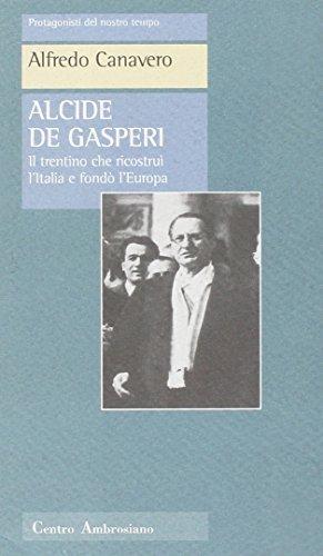 Alcide De Gasperi: Il trentino che ricostrui l'Italia e fondo l'Europa (Protagonisti del nostro tempo) (Italian Edition) (8880250973) by Canavero, Alfredo