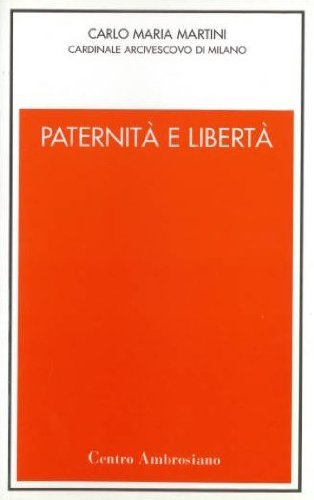 PaternitÃ: e libertà (9788880251866) by Carlo M. Martini