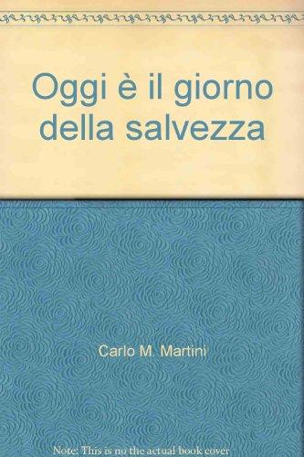 Oggi è il giorno della salvezza (9788880252276) by Carlo M. Martini