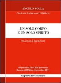 Un solo corpo e un solo spirito. Istruzione al presbiterio (8880258656) by Angelo Scola