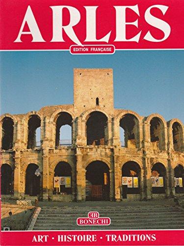 Arles. Arte, storia, tradizioni. Ediz. francese (Classici: n/a