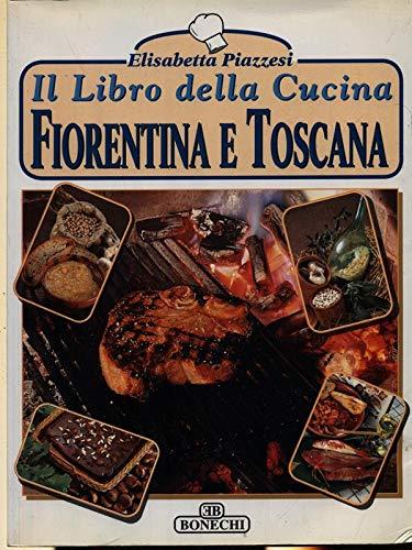 Il libro della cucina fiorentina e toscana: Piazzesi, Elisabetta