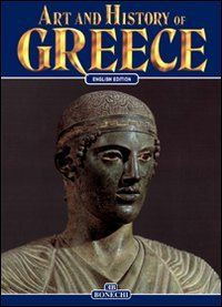 9788880294351: Art and History of Greece (Bonechi Art and History Series)