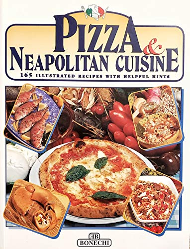 9788880298984: Pizza and Neapolitan Cookery: Pizzas and Calzoni, Sauces, Pasta, First Curses, Meats and Fish, Vegetables, Fried Foods, Eggs and Desserts