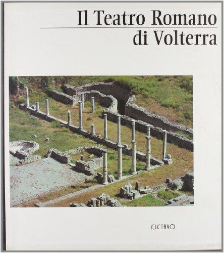 Il teatro romano di Volterra.: Corvo,C. Iozzo,M. Maetzke,G. e altri.
