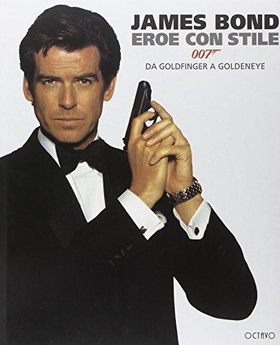 9788880300199: James Bond. Eroe con stile. Da Goldfinger a Goldeneye