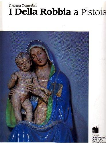 9788880300465: I Della Robbia a Pistoia.