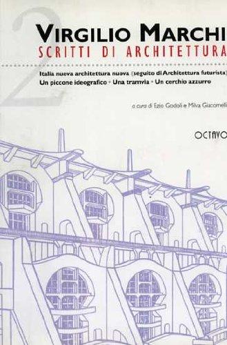 9788880300618: Scritti di Architettura. Vol.II: Italia nuova architettura nuova (seguito di Architettura Futurista). Un piccone ideografico. Una tr