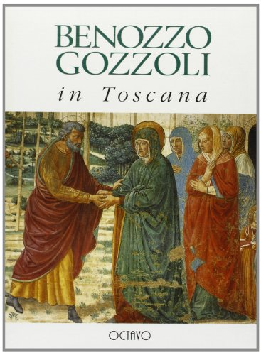 Benozzo Gozzoli in Toscana.: Padoa Rizzo,Anna.