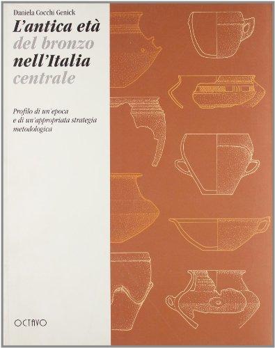 L'ANTICA ETA DEL BRONZO NELL'ITALIA CENTRALE. PROFILO: COCCHI GENICK, D.