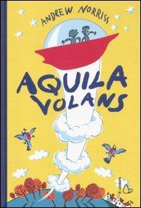 Aquila volans: Andrew Norriss